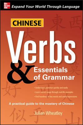 Chinese Verbs & Essentials of Grammar By Wheatley, Julian/ Wheatley, Julian K.