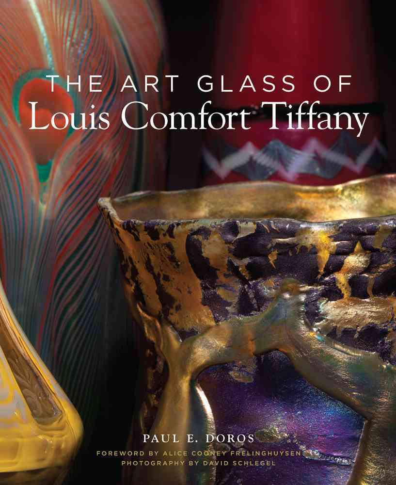 The Art Glass of Louis Comfort Tiffany By Doros, Paul/ Schlegel, David/ Frelinghuysen, Alice Cooney